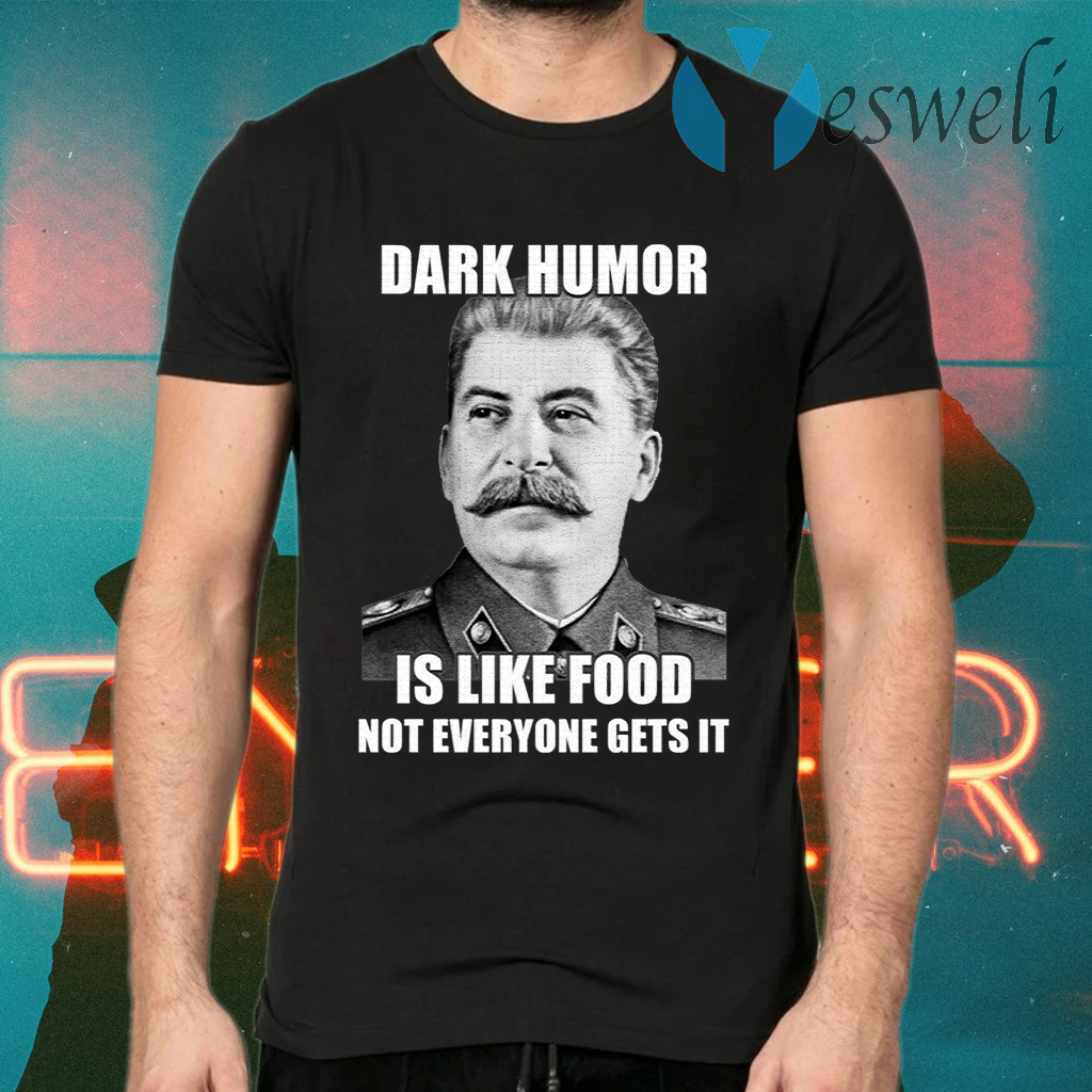 Dark Humor Is Like Food Not Everyone Gets It T-Shirts