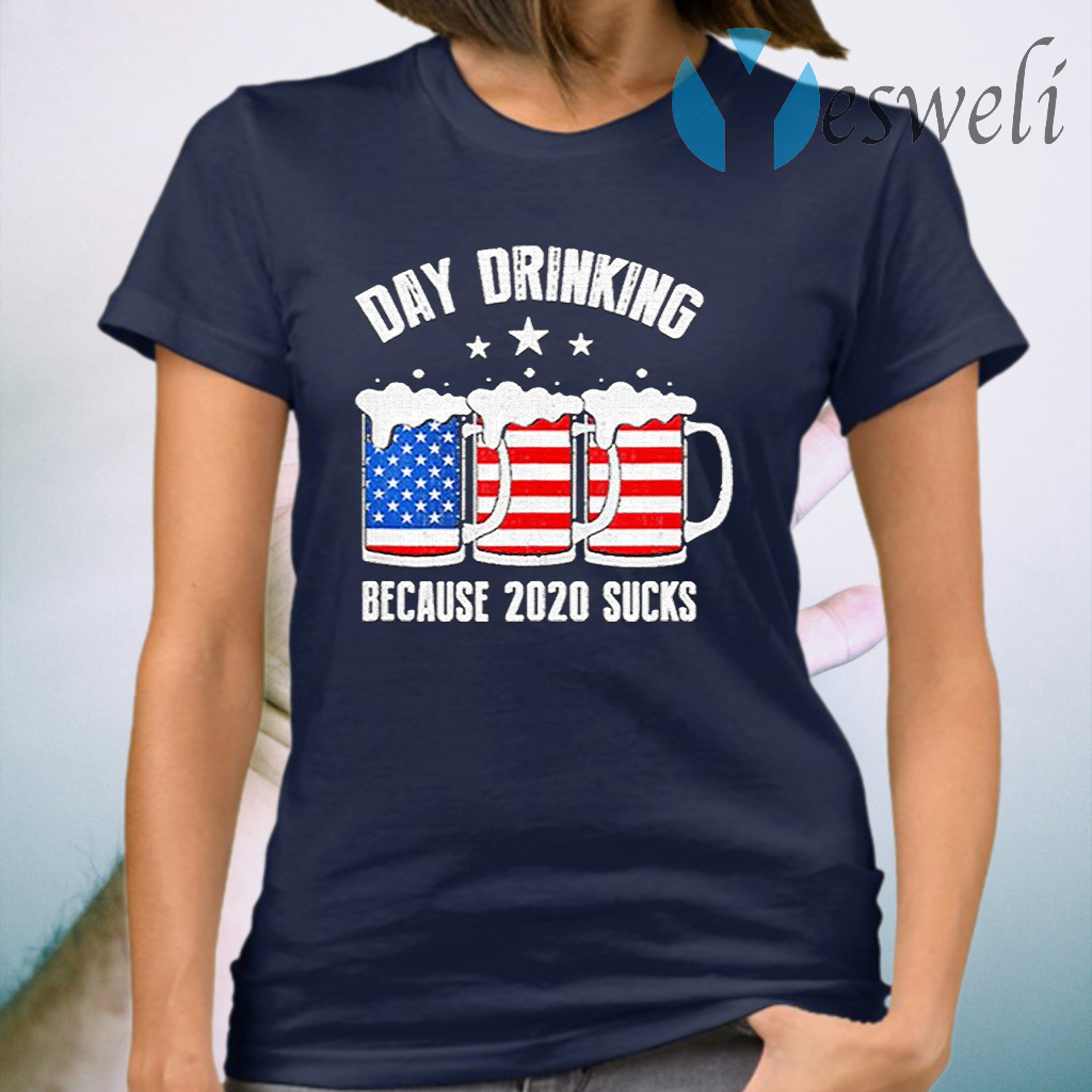 Day Drinking Because 2020 Sucks T-Shirt