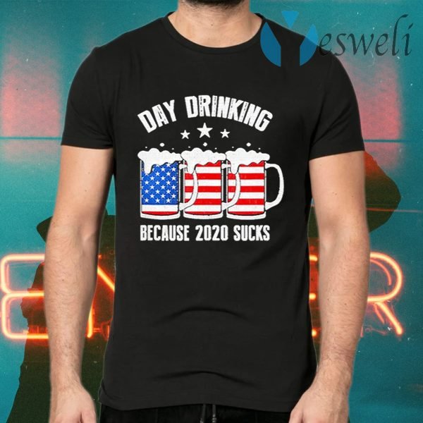 Day Drinking Because 2020 Sucks T-Shirts
