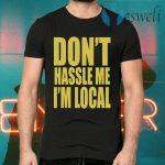 Don't Hassle Me I'm Local T-Shirts