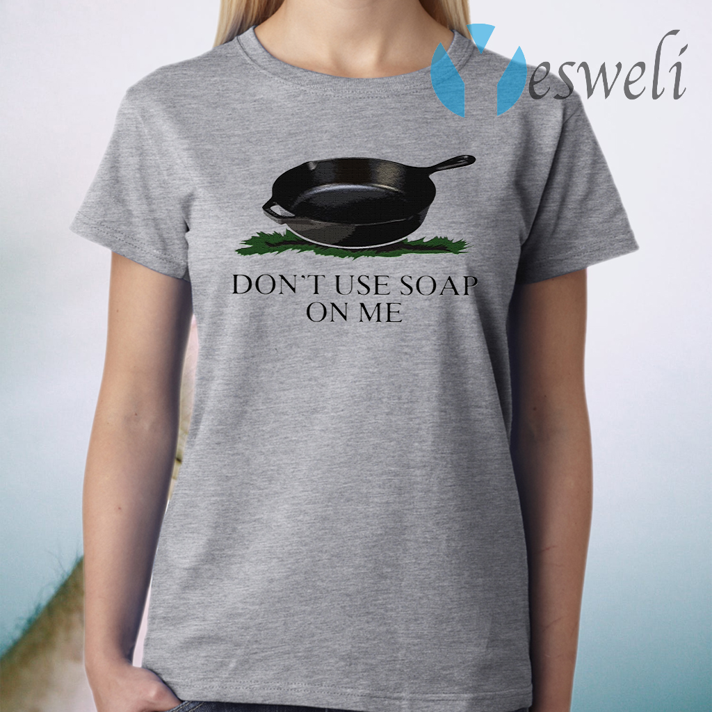 Don't Use Soap On Me T-Shirt