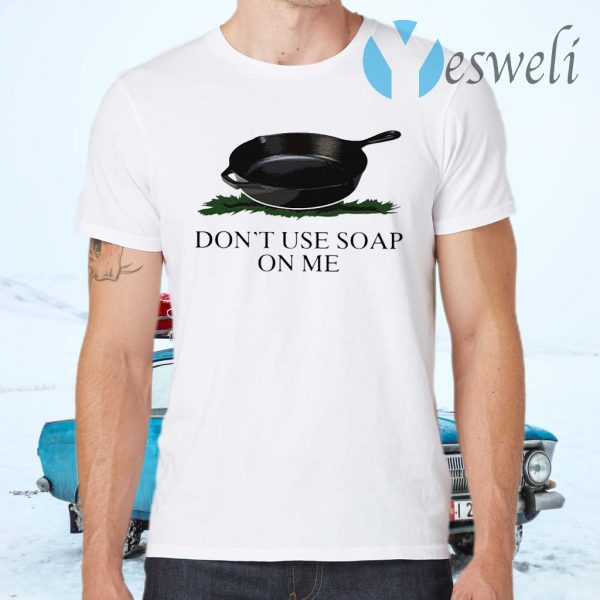 Don't Use Soap On Me T-Shirts