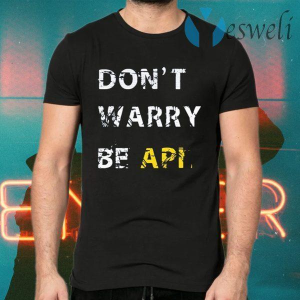Don't Warry Be API T-Shirts
