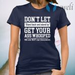 Don't let stand back and stand by get your ass whooped T-Shirt