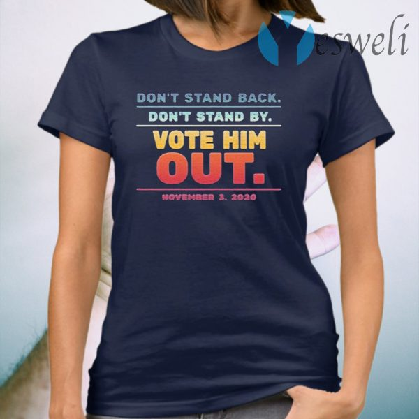 Don't stand back don't stand by Vote him out november 3 2020 T-Shirt