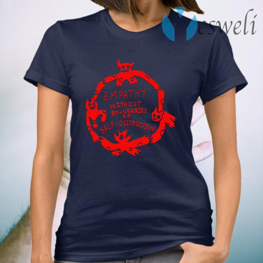 Empathy Without Boundaries Is Self Destruction T-Shirt