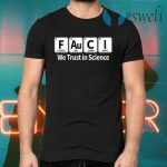 Fauci We Trust In Science T-Shirts