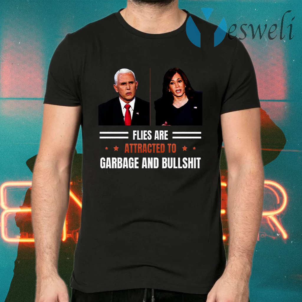 Flies Are Attracted to Garbage and Bullshit Funny Vice President Debate Election T-Shirts