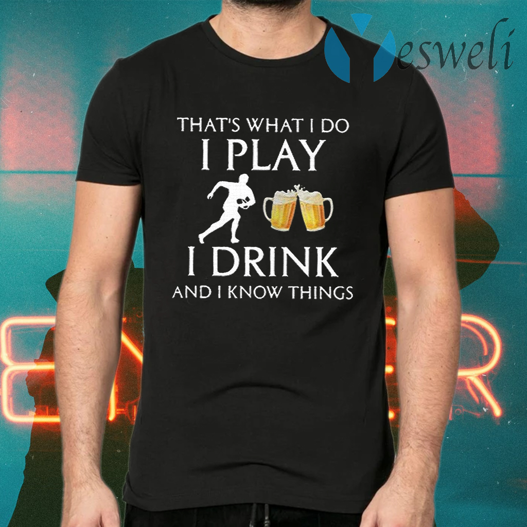 Football Thats What I Do I Play I Drink Beer And I Now Things T-Shirts