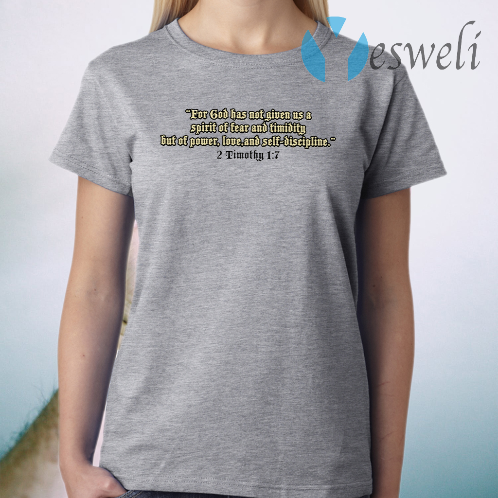 For God Has Not Given Us A Spirit Of Fear And Timidity But Of Power, Love And Self Discipline T-Shirt