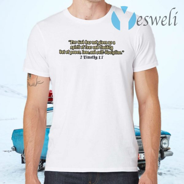 For God Has Not Given Us A Spirit Of Fear And Timidity But Of Power, Love And Self Discipline T-Shirts