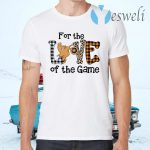For The Love Of The Game T-Shirts