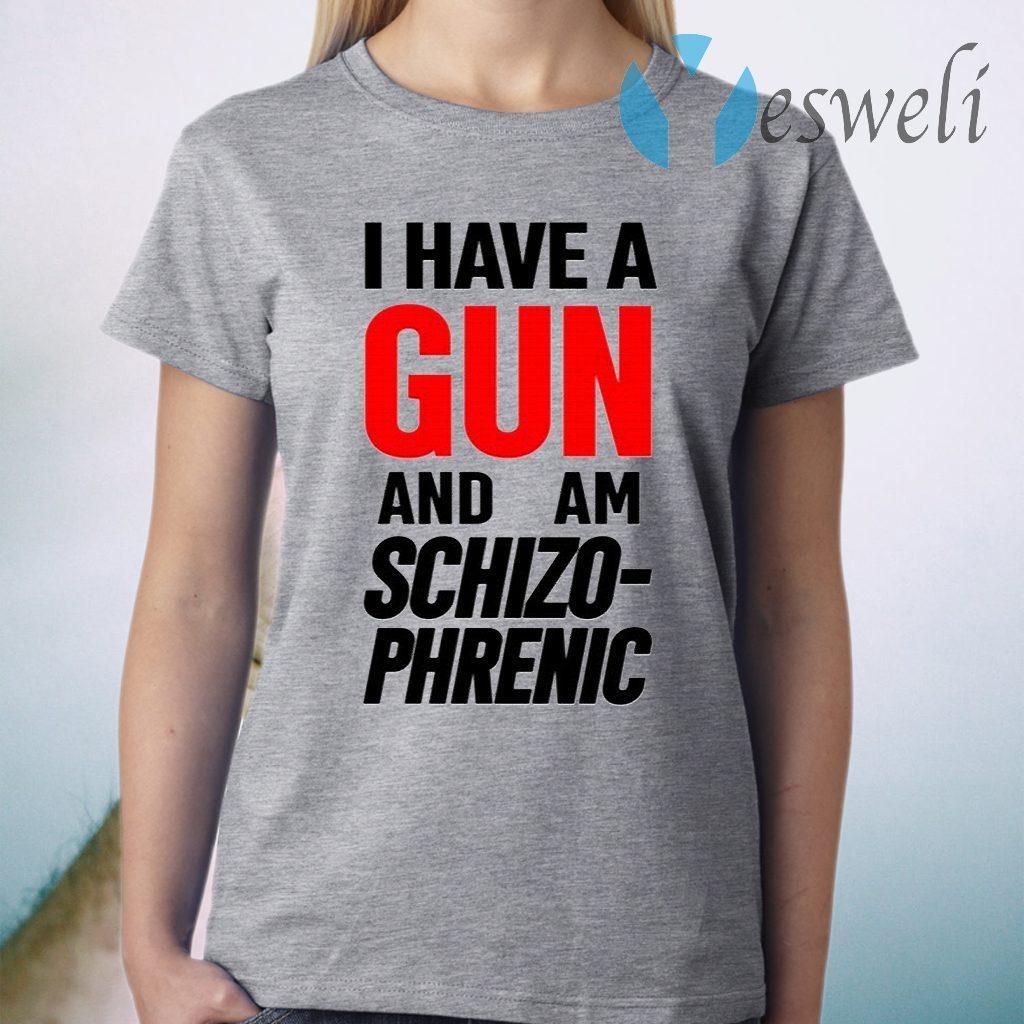 Frank Hassle I Have Gun And Am Schizo Phrenic T-Shirt