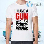 Frank Hassle I Have Gun And Am Schizo Phrenic T-Shirts