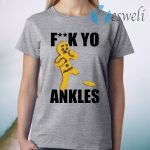 Fuck yo ankles T-Shirt