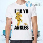 Fuck yo ankles T-Shirts