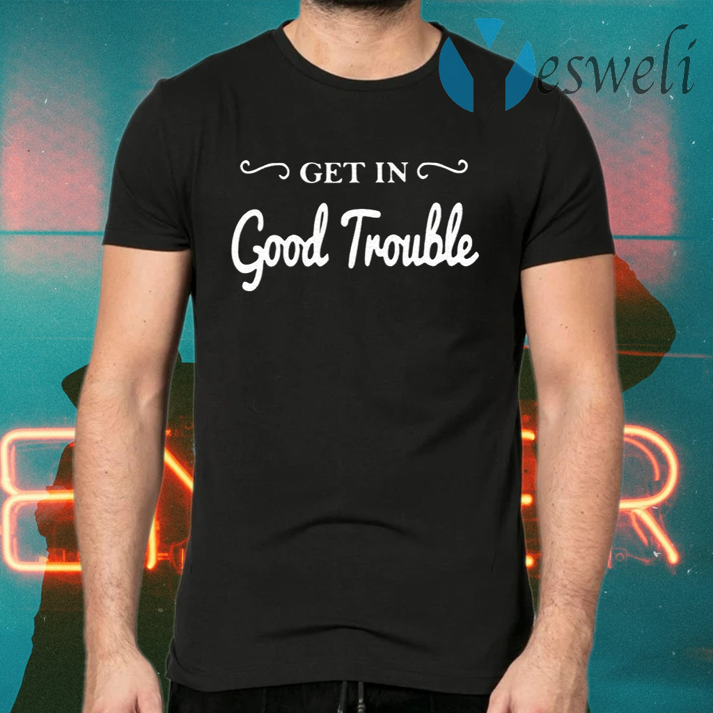 Get In Good Trouble T-Shirts