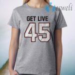 Get live 45 T-Shirt