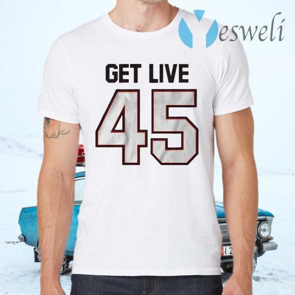 Get live 45 T-Shirts