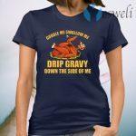 Gobble Me Swallow Me Drip Gravy Funny Thanksgiving Turkey T-Shirt