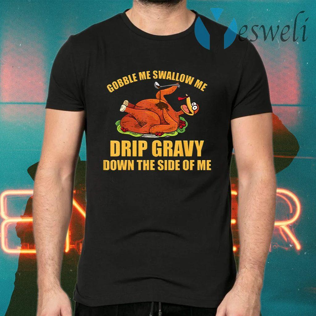 Gobble Me Swallow Me Drip Gravy Funny Thanksgiving Turkey T-Shirts