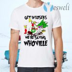 Grinch Get In Losers We're Saving Whoville Christmas T-Shirts