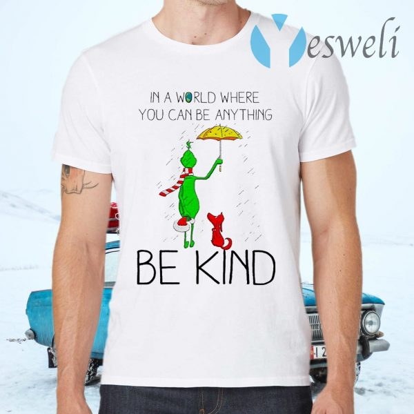 Grinch and Dog in a world where You can be anything be kind Merry Christmas T-Shirts
