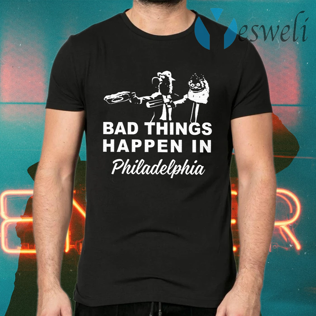 Gritty Bad Things Happen In Philadelphia T-Shirts