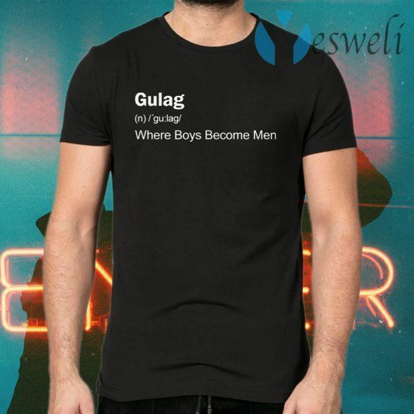 Gulag Where Boys Become Men T-Shirts