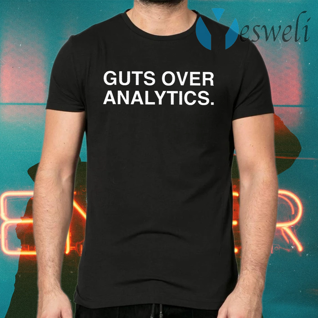 Guts Over Analytics T-Shirts