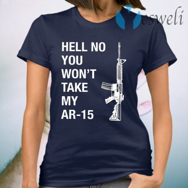 Hell No You Won't Take My AR-15 T-Shirt