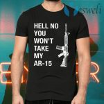 Hell No You Won't Take My AR-15 T-Shirts