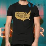 History Has Its Eyes On You T-Shirts