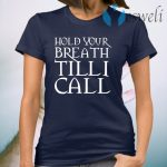 Hold Your Breath Till I Call T-Shirt
