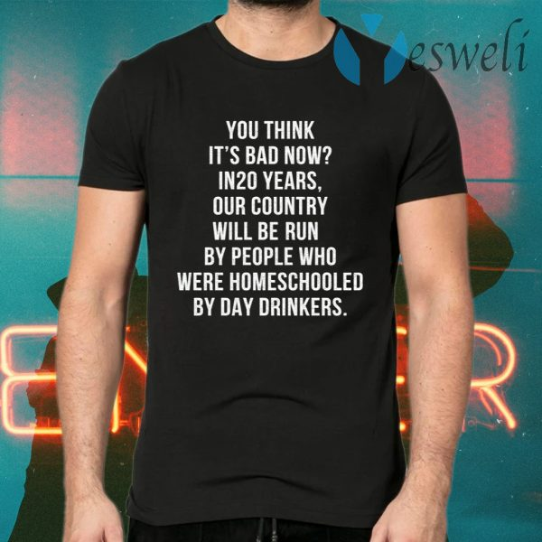Homeschooled By Day Drinkers T-Shirts