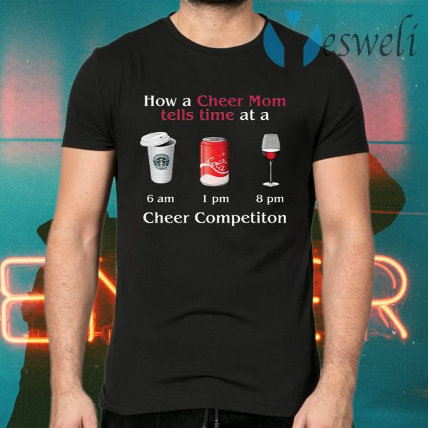 How A Cheer Mom Tells Time At A Cheer Competition Coffee Coca Wine T-Shirts