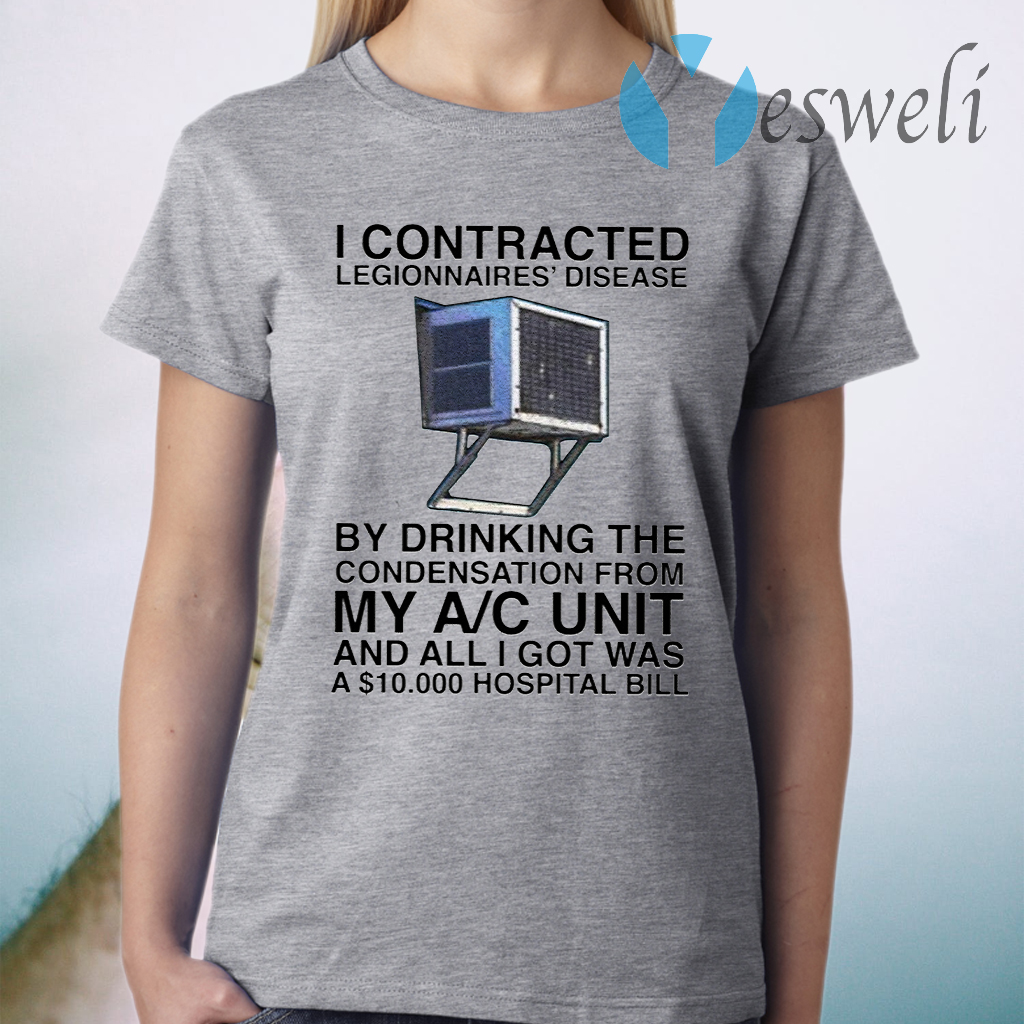 I Contracted Legionnaires Disease By Drinking The Condensation From My AC Unit T-Shirt