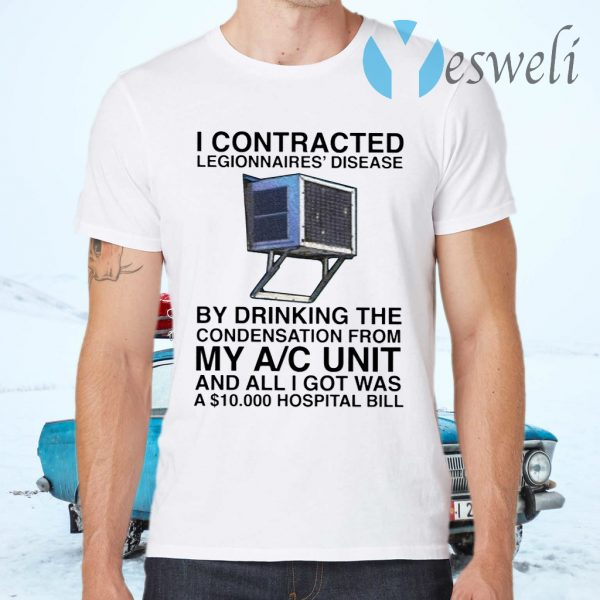 I Contracted Legionnaires Disease By Drinking The Condensation From My AC Unit T-Shirts