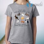 I Don't Care What Anyone Thinks Of Me Except Bunnies I Want bunnies To Like Me T-Shirt