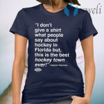 I Don't Give A Shirt What People Say About Hockey In Florida T-Shirt