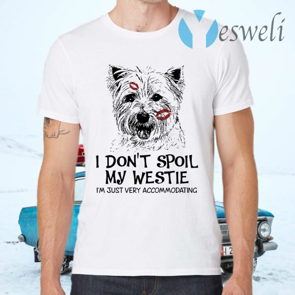 I Don't Spoil My Westie I'm Just Very Accommodating T-Shirts
