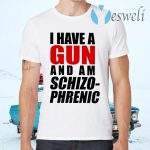 I Have A Gun And Am Schizophrenic T-Shirts