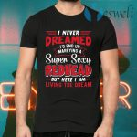 I Never Dreamed I'd End Up Marrying A Super Sexy Redhead Funny Saying T-Shirts