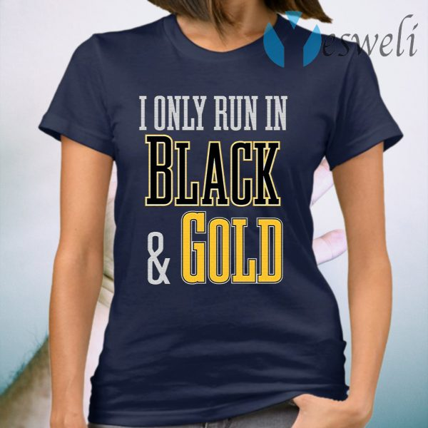 I Only Run In Black And Gold T-Shirt