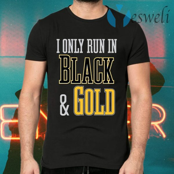 I Only Run In Black And Gold T-Shirts