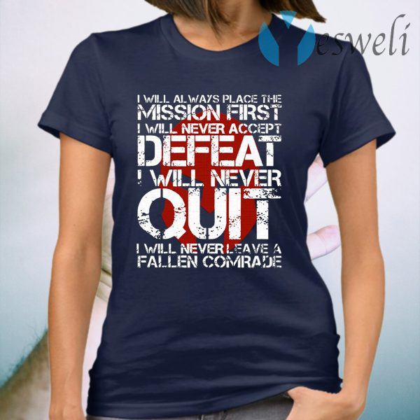 I Will Always Place The Mission First I Will Never Accept Defeat I Will Never Quit T-Shirt