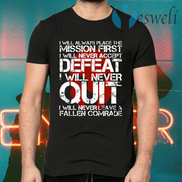 I Will Always Place The Mission First I Will Never Accept Defeat I Will Never Quit T-Shirts