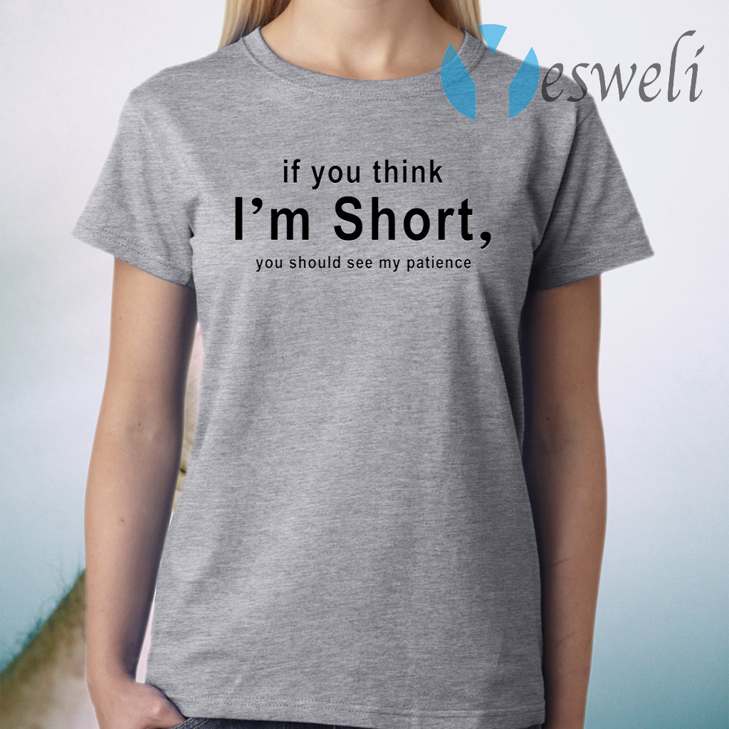 If You Think I'm Short You Should See My Patience T-Shirt