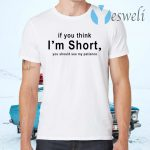 If You Think I'm Short You Should See My Patience T-Shirts