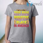 If You Think Your Mask Makes It Hard To Breathe Imagine Being Black In America BLM T-Shirt